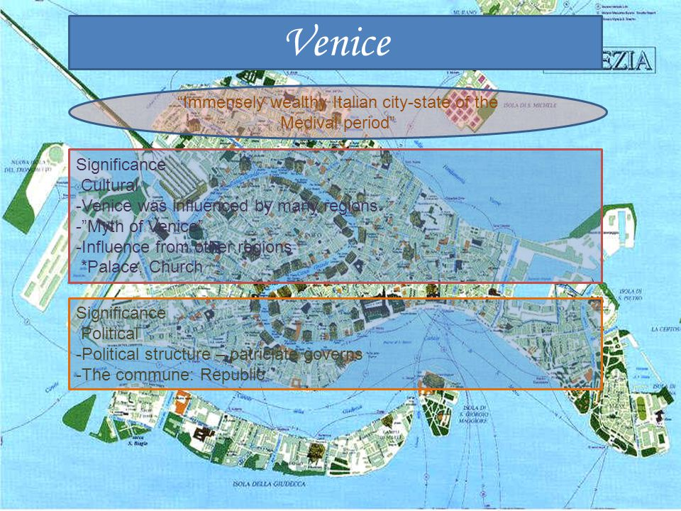 "Venice Significance Cultural -Venice was influenced by many regions -""Myth of Venice"" -Influence from other regions *Palace, Church Significance Polit"