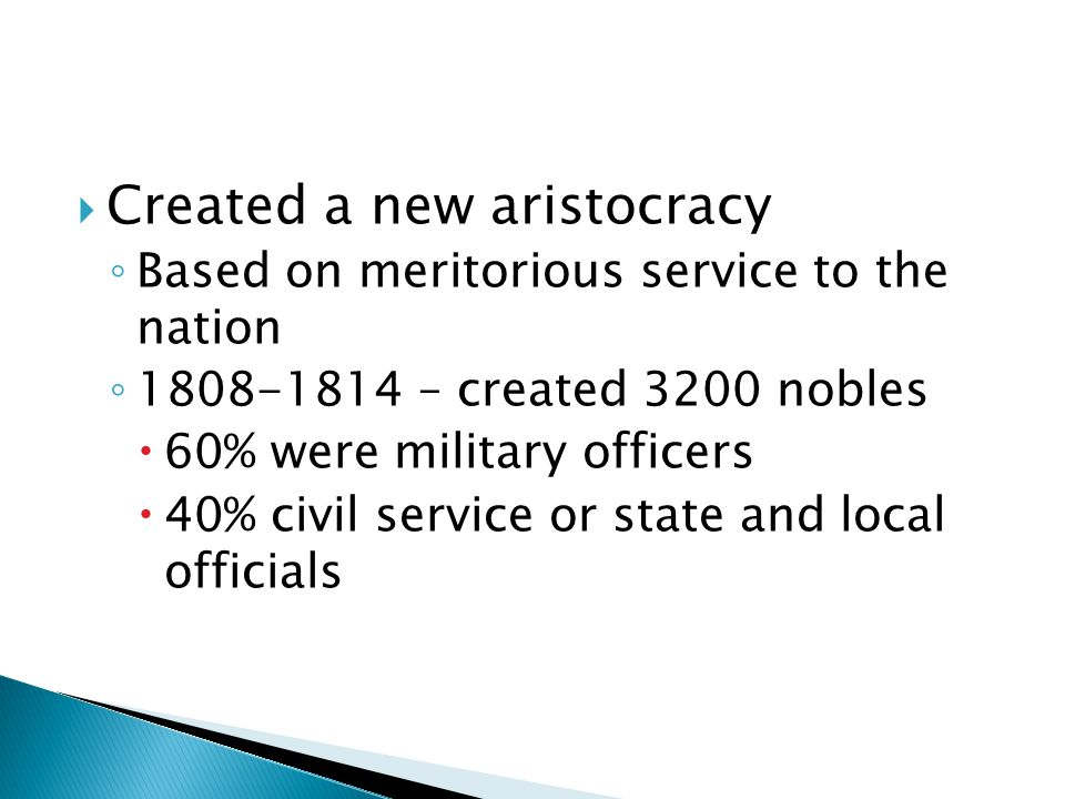  Created a new aristocracy ◦ Based on meritorious service to the nation ◦ 1808-1814 – created 3200 nobles  60% were military officers  40% civil se