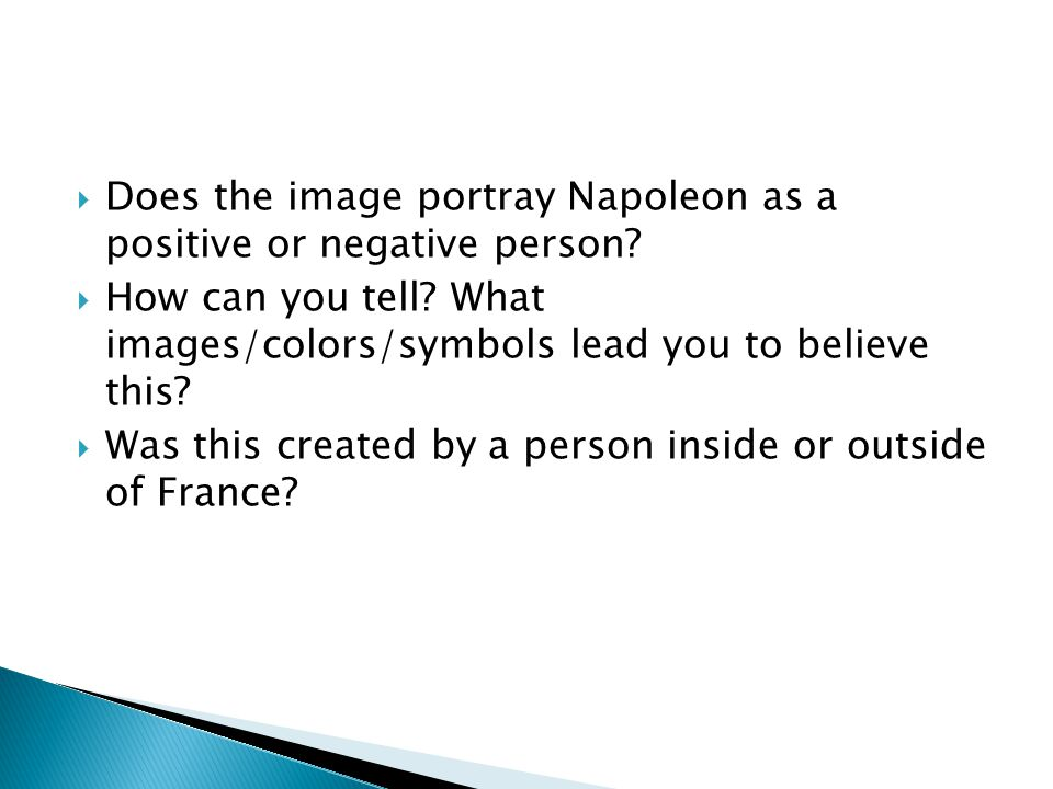  Does the image portray Napoleon as a positive or negative person?  How can you tell? What images/colors/symbols lead you to believe this?  Was thi