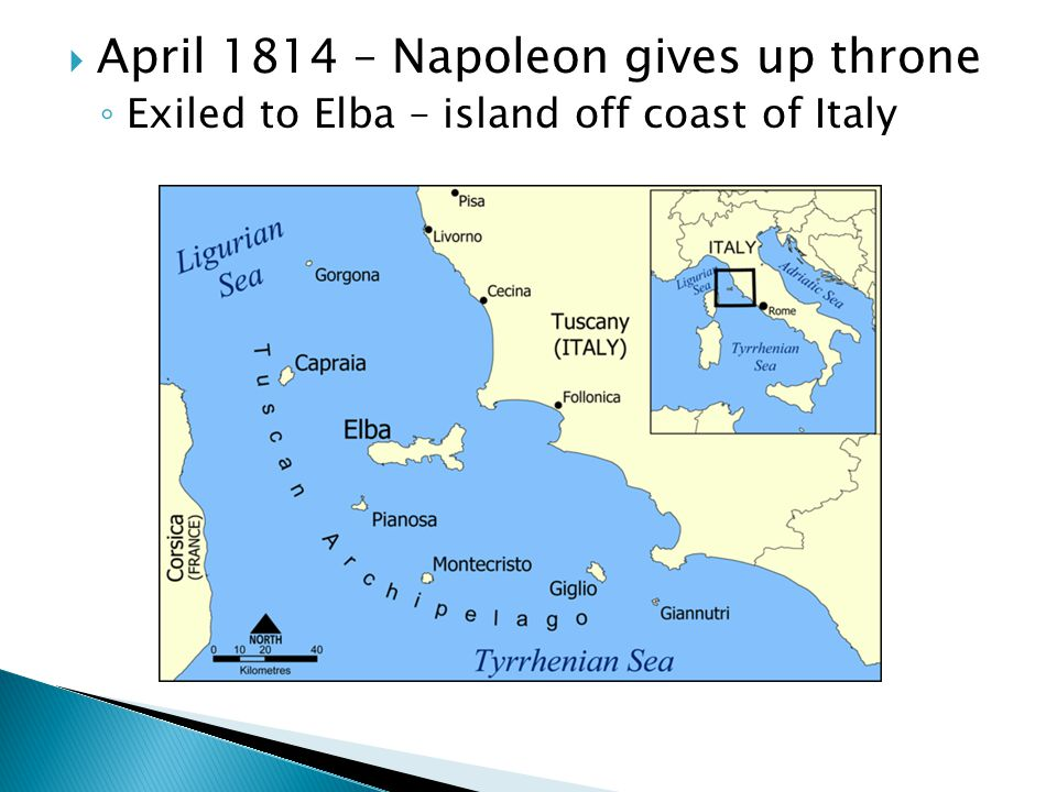  April 1814 – Napoleon gives up throne ◦ Exiled to Elba – island off coast of Italy