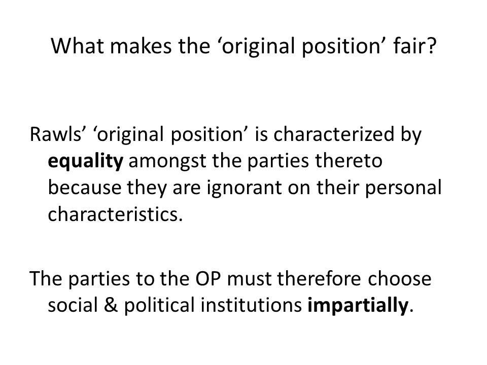 What makes the 'original position' fair.