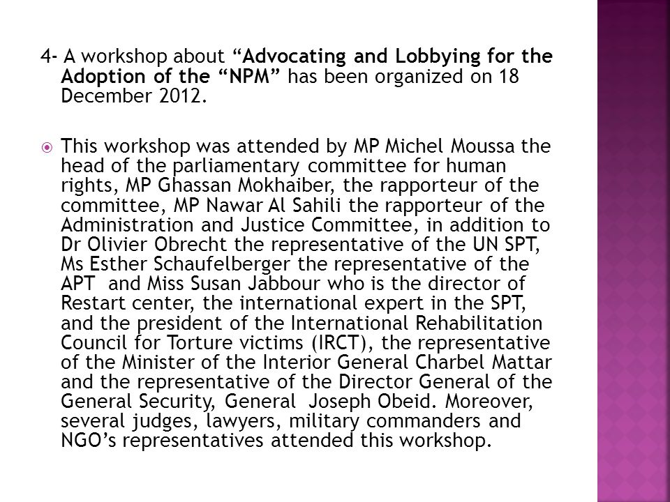 4- A workshop about Advocating and Lobbying for the Adoption of the NPM has been organized on 18 December 2012.