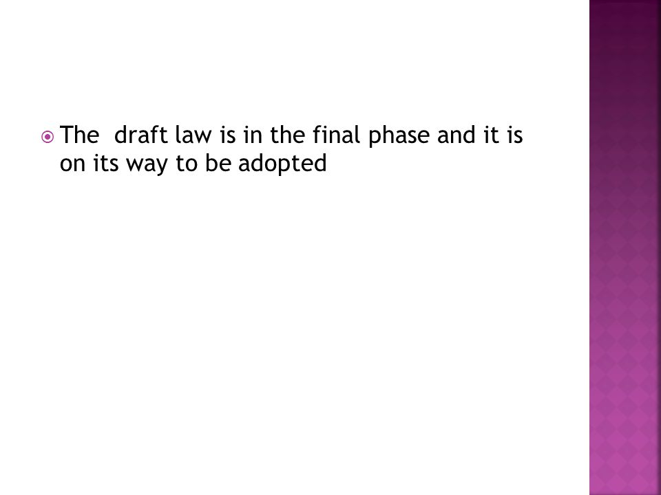  The draft law is in the final phase and it is on its way to be adopted