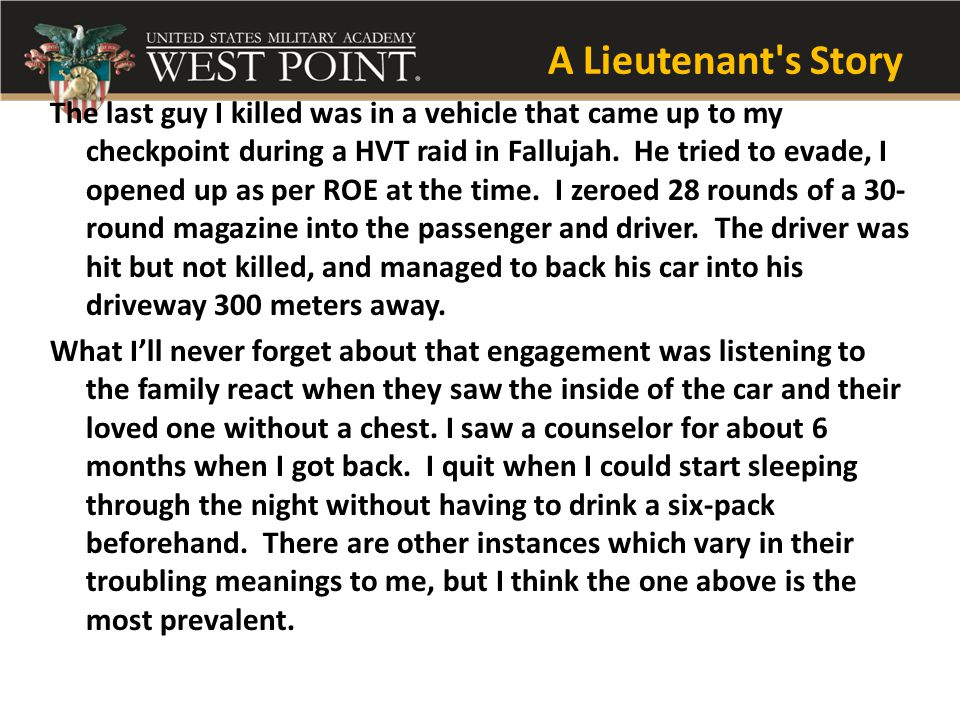 A Lieutenant s Story The last guy I killed was in a vehicle that came up to my checkpoint during a HVT raid in Fallujah.