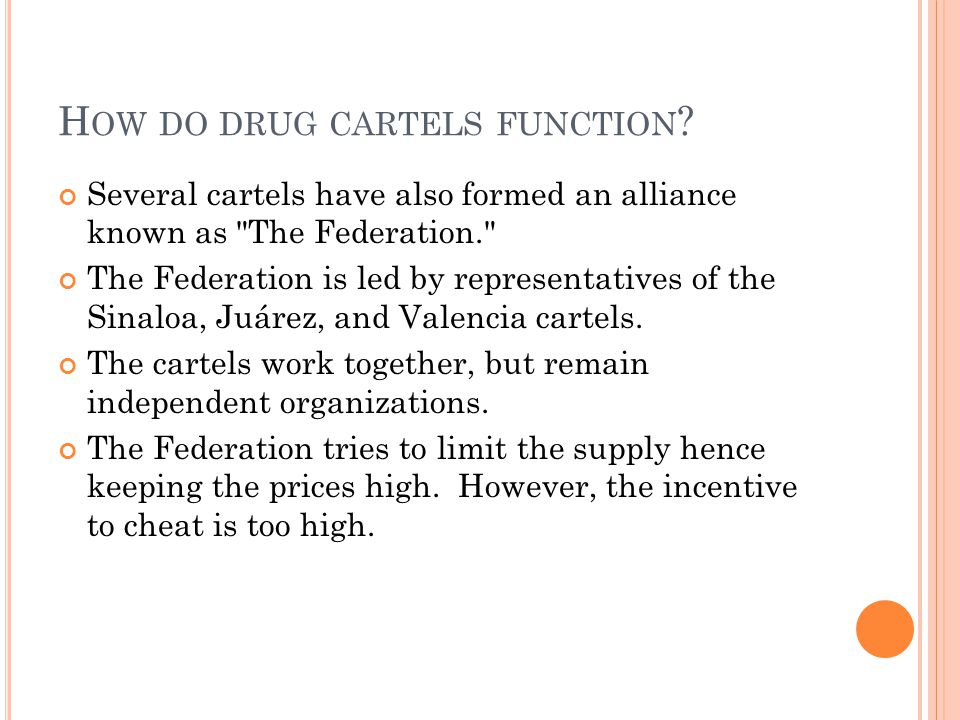 H OW DO DRUG CARTELS FUNCTION ? Several cartels have also formed an alliance known as