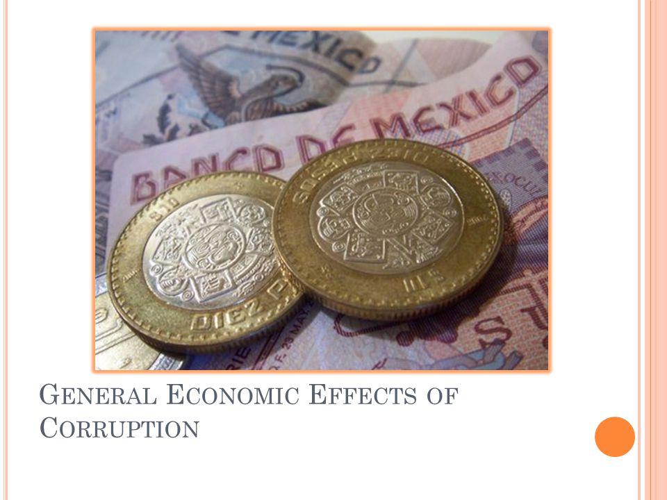 G ENERAL E CONOMIC E FFECTS OF C ORRUPTION