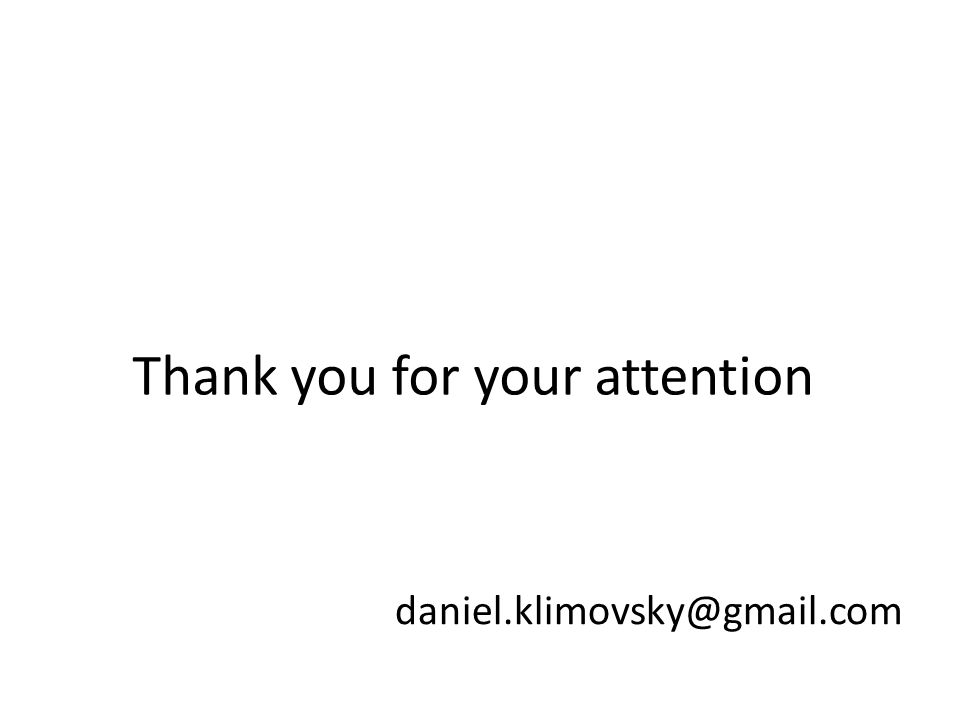 Thank you for your attention daniel.klimovsky@gmail.com