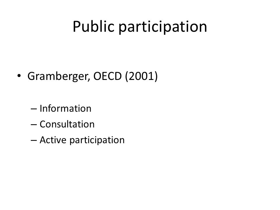 Public participation Gramberger, OECD (2001) – Information – Consultation – Active participation