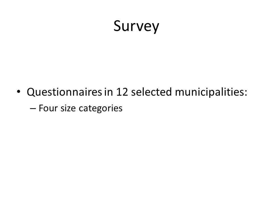 Survey Questionnaires in 12 selected municipalities: – Four size categories