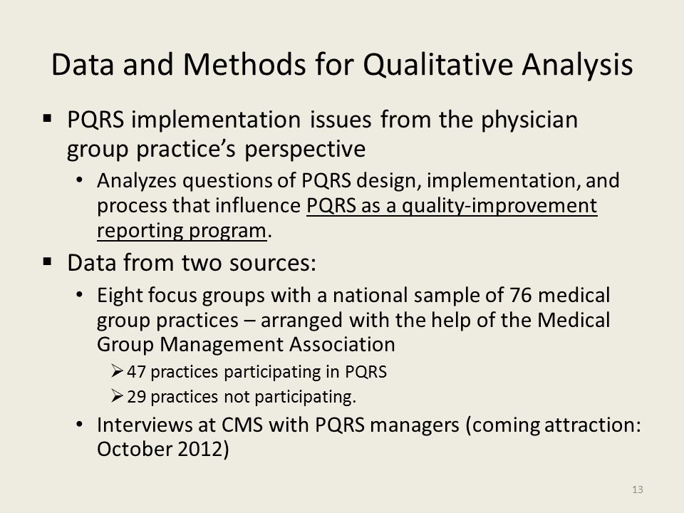 Data and Methods for Qualitative Analysis  PQRS implementation issues from the physician group practice's perspective Analyzes questions of PQRS design, implementation, and process that influence PQRS as a quality-improvement reporting program.