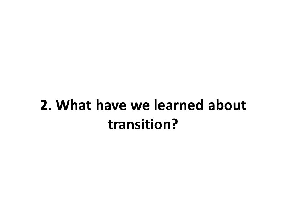 2. What have we learned about transition