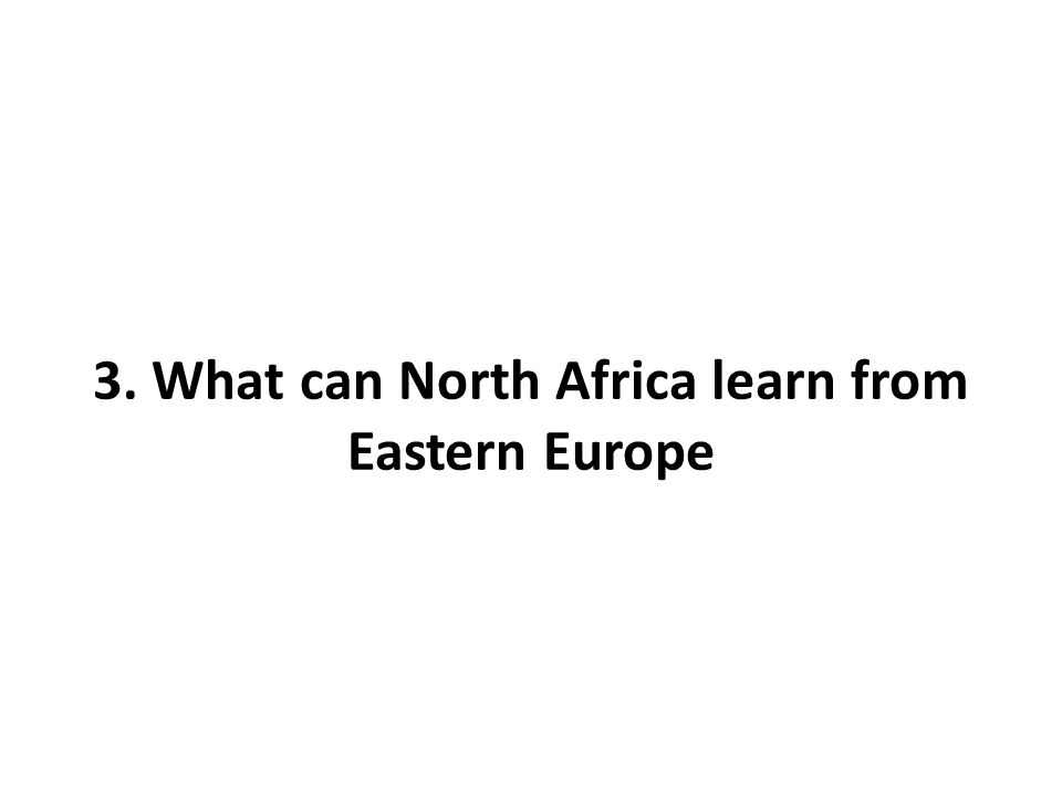 3. What can North Africa learn from Eastern Europe