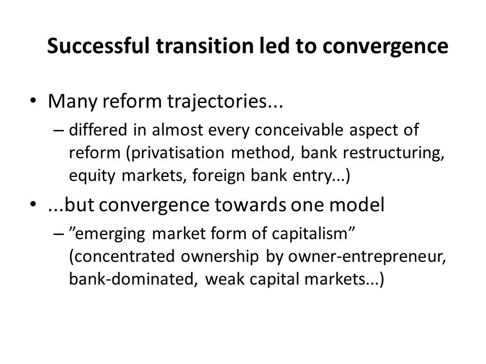 Successful transition led to convergence Many reform trajectories...