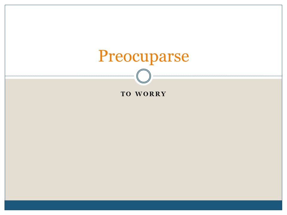 TO WORRY Preocuparse