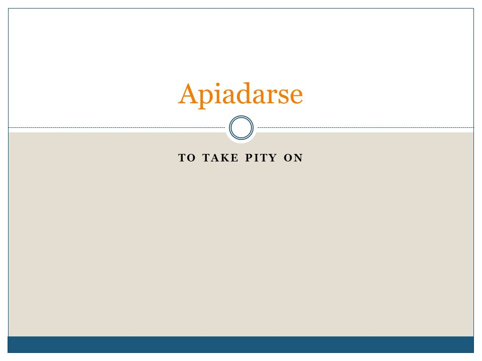 TO TAKE PITY ON Apiadarse
