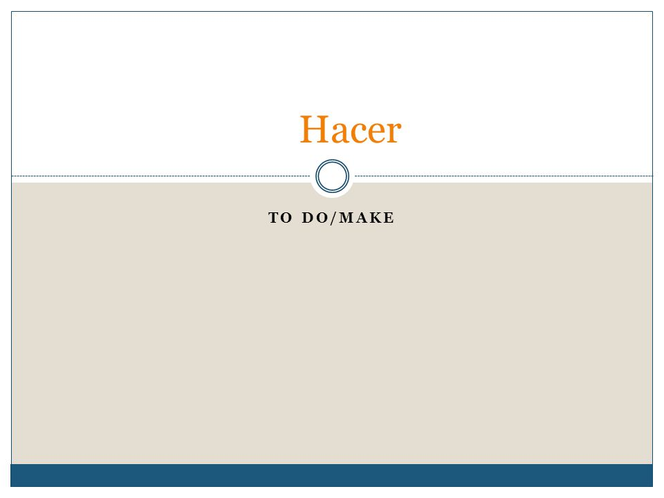 TO DO/MAKE Hacer