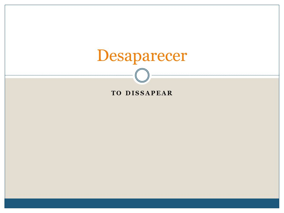 TO DISSAPEAR Desaparecer