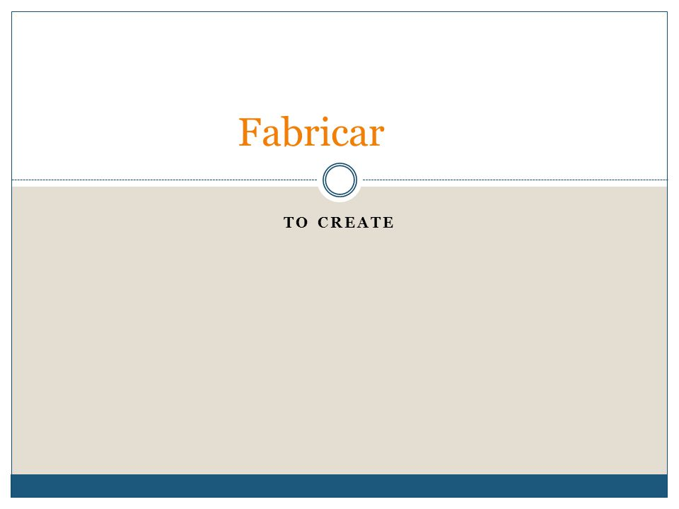 TO CREATE Fabricar