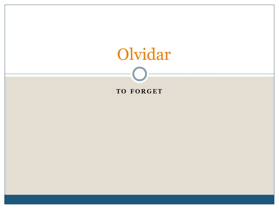 TO FORGET Olvidar