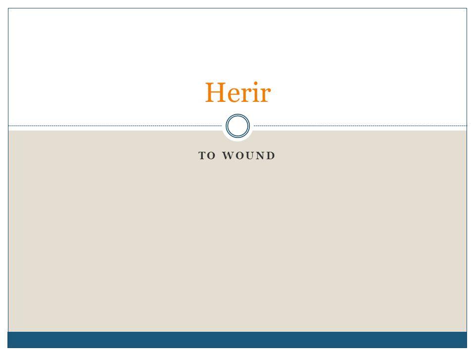 TO WOUND Herir