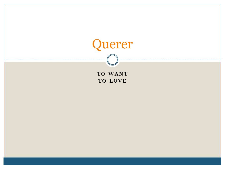 TO WANT TO LOVE Querer