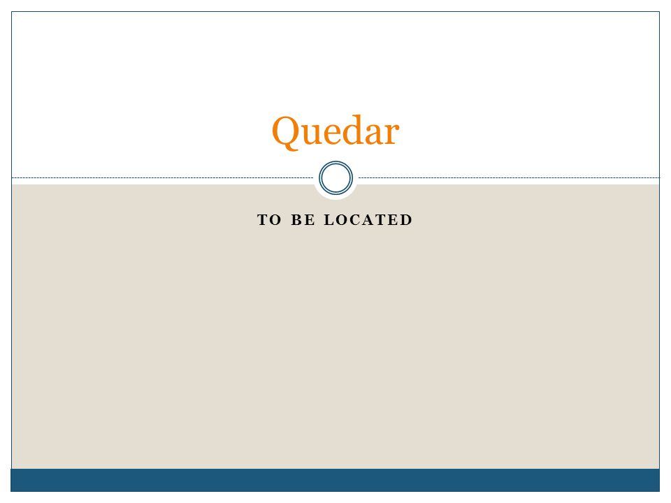 TO BE LOCATED Quedar
