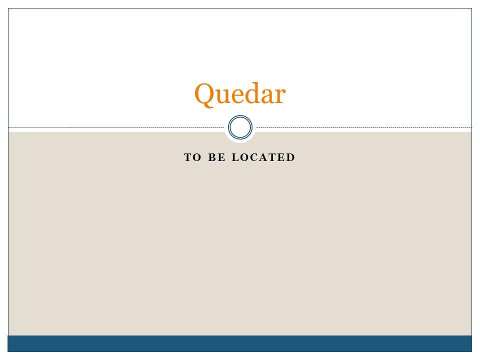 TO BE LOCATED Quedar