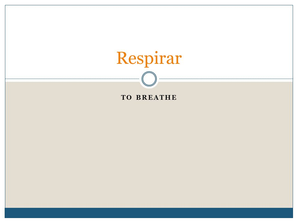 TO BREATHE Respirar