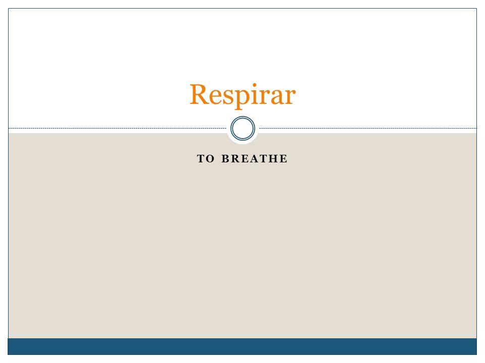 TO BREATHE Respirar