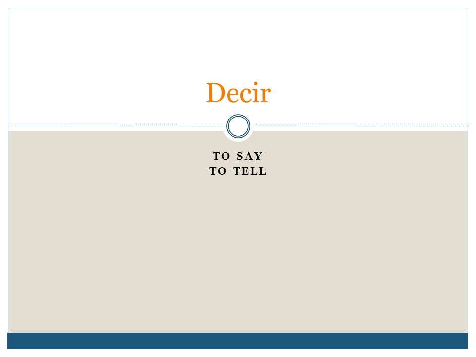 TO SAY TO TELL Decir