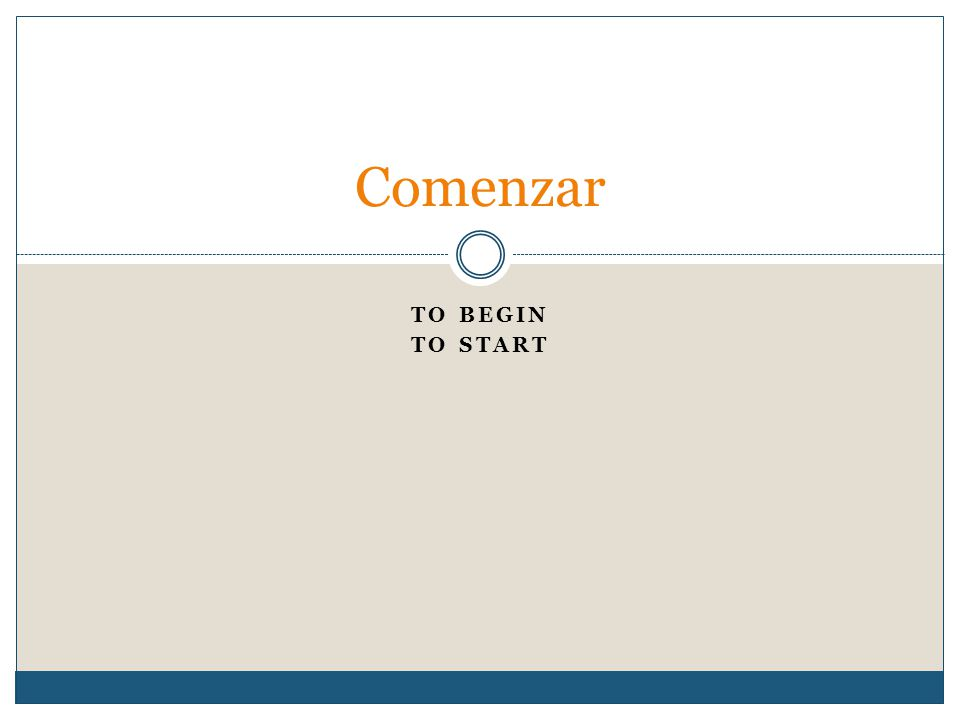 TO BEGIN TO START Comenzar