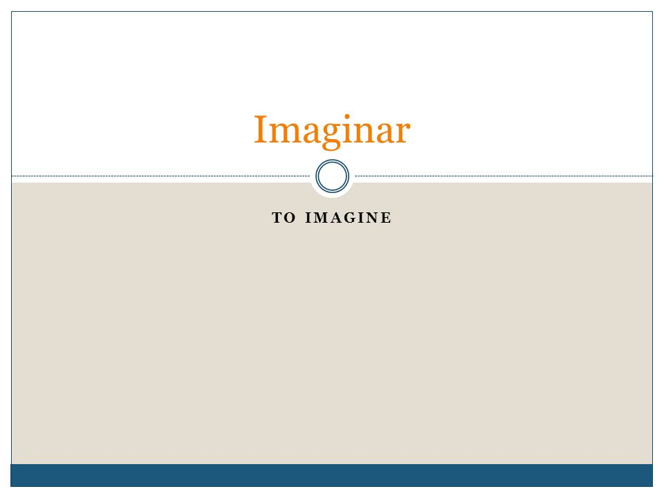 TO IMAGINE Imaginar