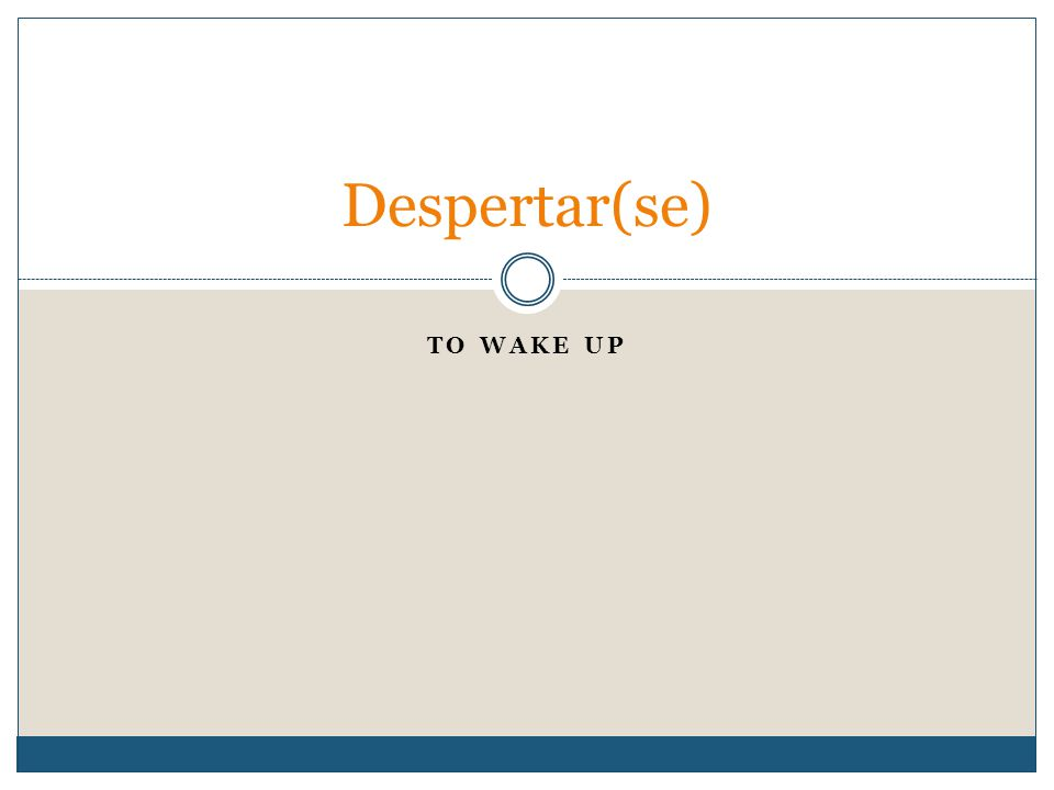 TO WAKE UP Despertar(se)