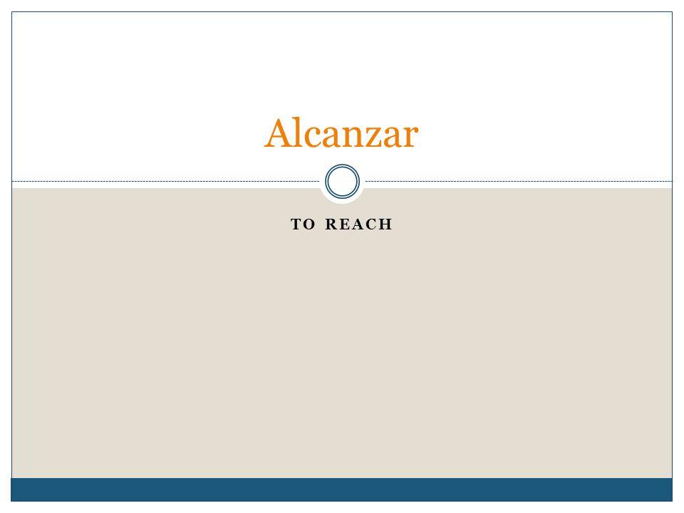 TO REACH Alcanzar