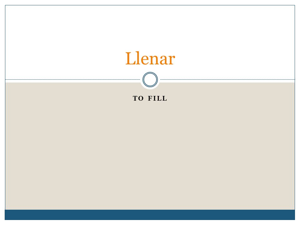 TO FILL Llenar