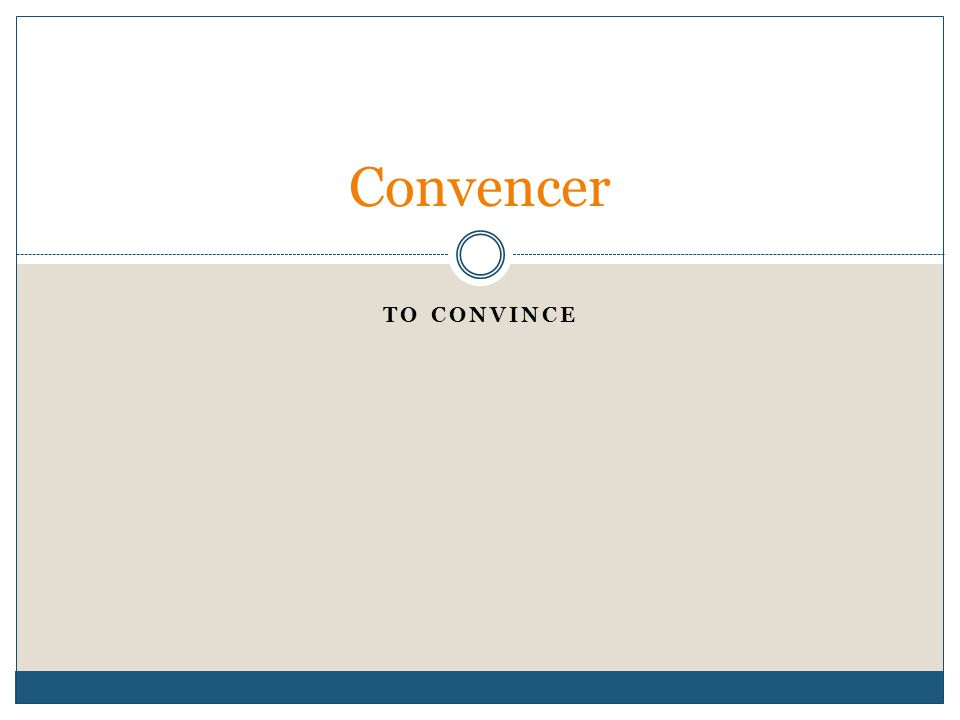 TO CONVINCE Convencer