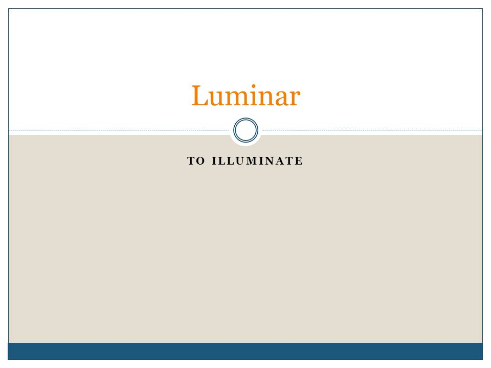 TO ILLUMINATE Luminar