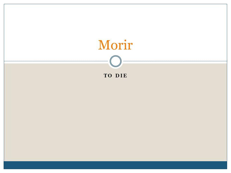 TO DIE Morir