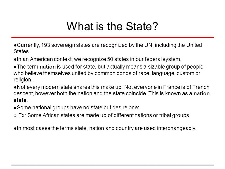 What is the State? ●Currently, 193 sovereign states are recognized by the UN, including the United States. ●In an American context, we recognize 50 st