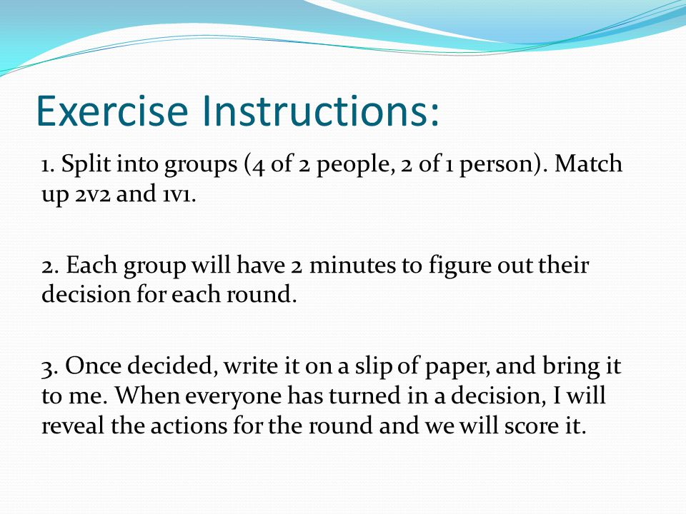 Exercise Instructions: 1. Split into groups (4 of 2 people, 2 of 1 person).