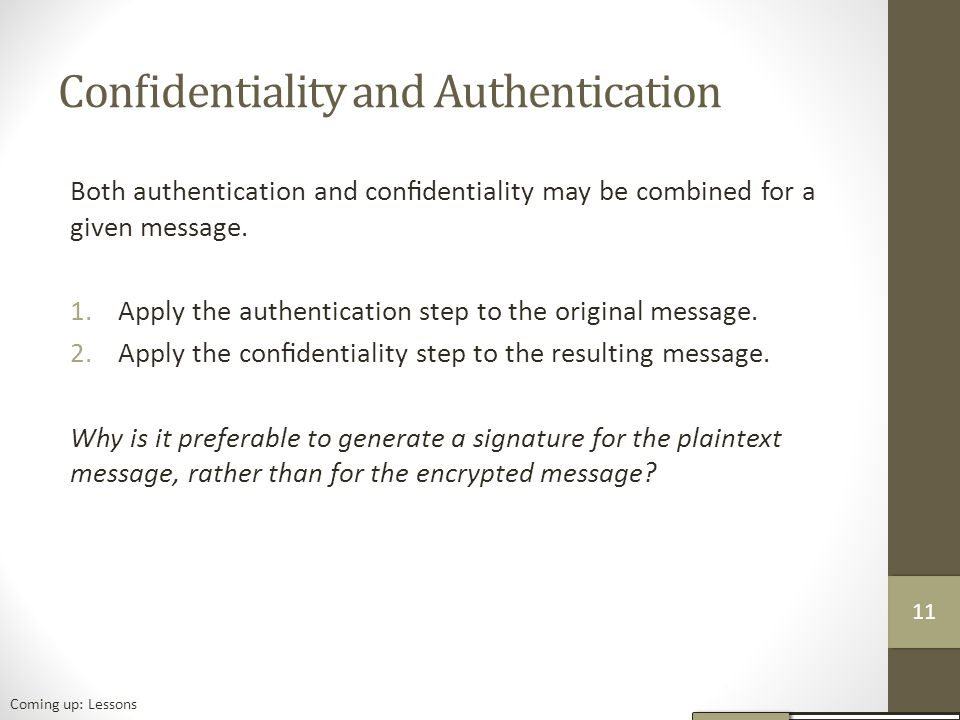 Confidentiality and Authentication Both authentication and confidentiality may be combined for a given message.