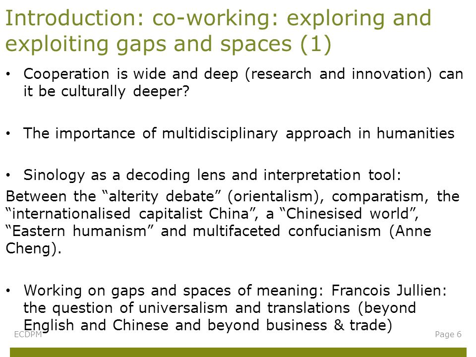 Introduction: co-working: exploring and exploiting gaps and spaces (1) ECDPMPage 6 Cooperation is wide and deep (research and innovation) can it be culturally deeper.