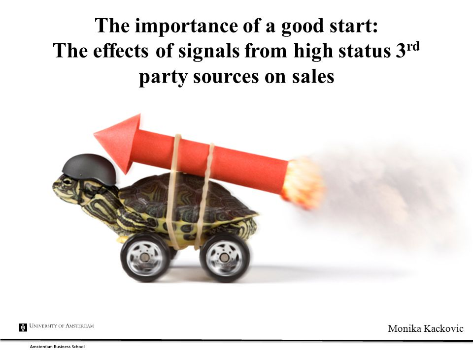 The importance of a good start: The effects of signals from high status 3 rd party sources on sales Monika Kackovic