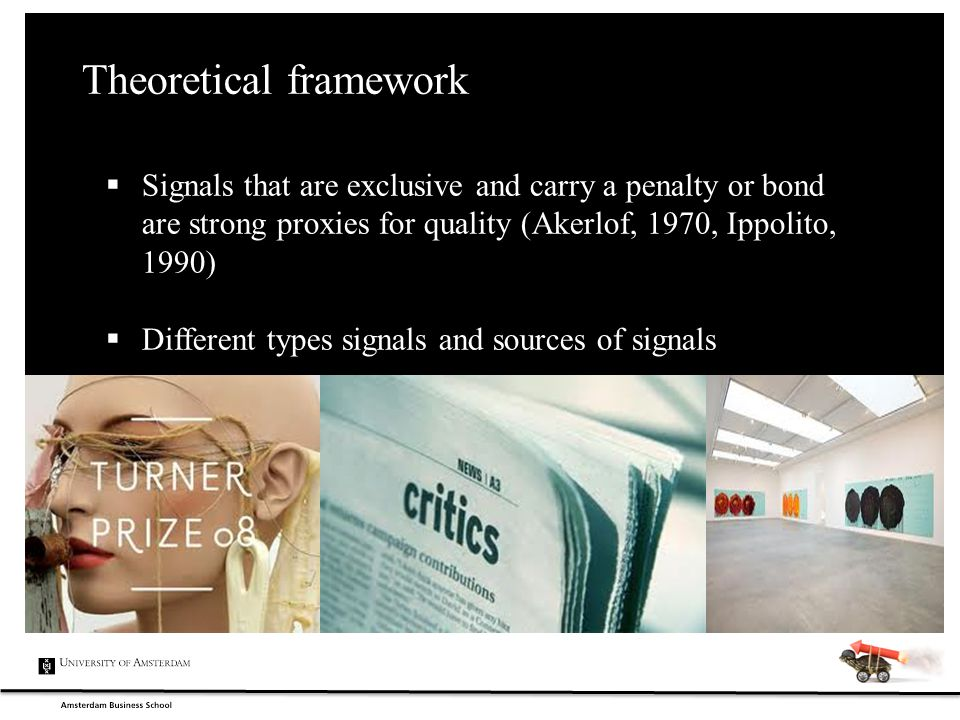 Theoretical framework  Signals that are exclusive and carry a penalty or bond are strong proxies for quality (Akerlof, 1970, Ippolito, 1990)  Differ