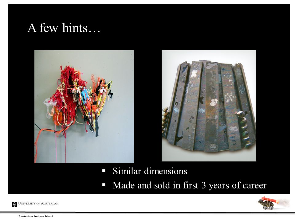 A few hints…  Similar dimensions  Made and sold in first 3 years of career