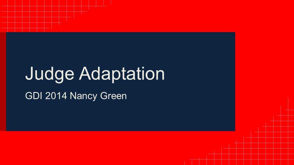 Judge Adaptation GDI 2014 Nancy Green