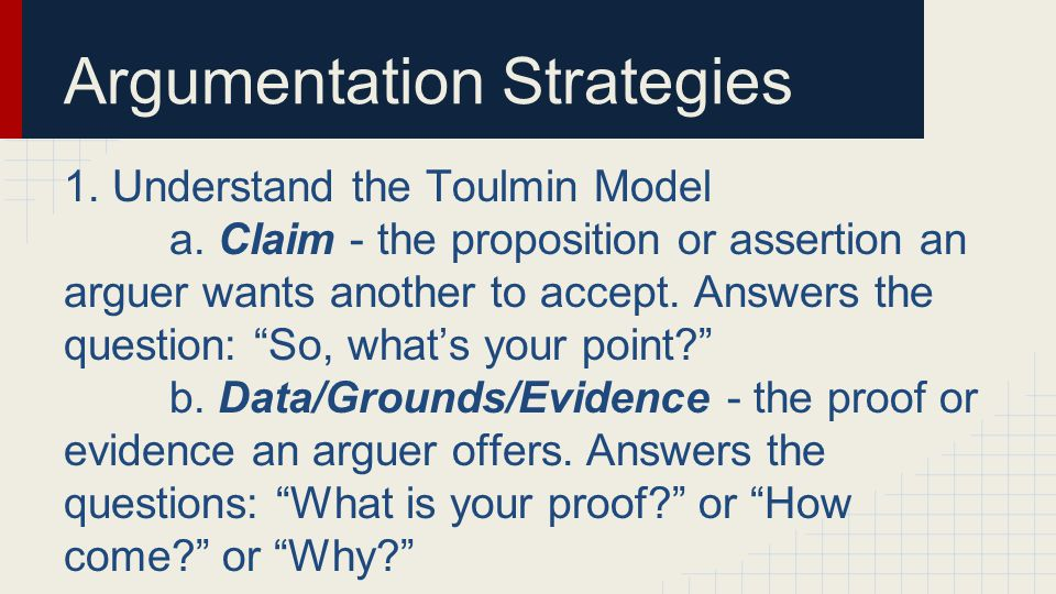 Argumentation Strategies 1. Understand the Toulmin Model a.