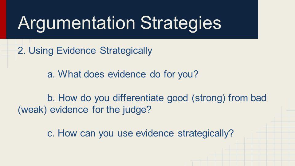Argumentation Strategies 2. Using Evidence Strategically a.