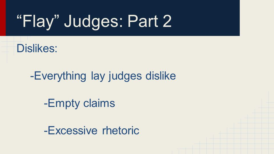 """Flay"" Judges: Part 2 Dislikes: -Everything lay judges dislike -Empty claims -Excessive rhetoric"
