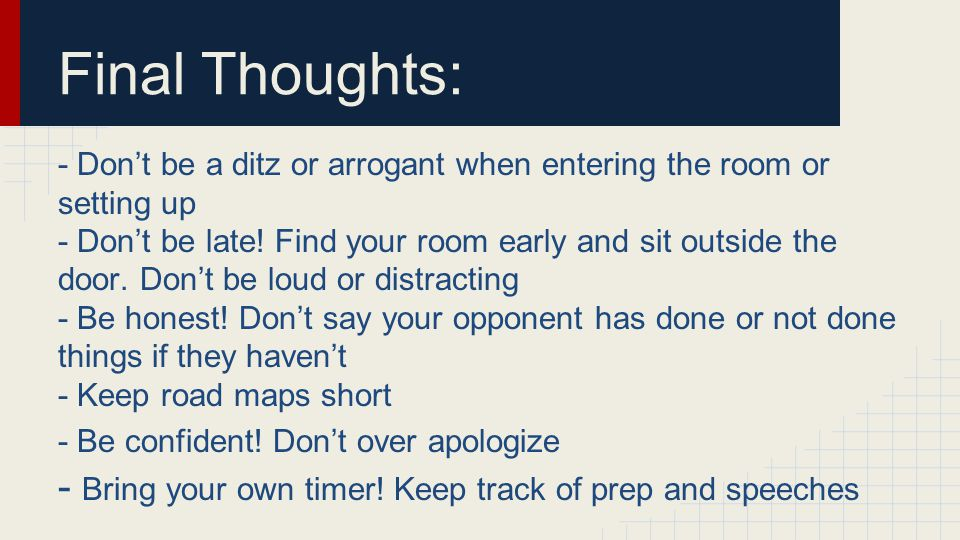 Final Thoughts: - Don't be a ditz or arrogant when entering the room or setting up - Don't be late.